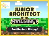 Junior architect with Minecraft – Architecture History!- Intake 1