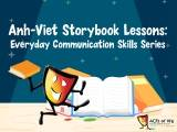 Anh-Viet Storybook Lessons: Everyday Communication Skills Series